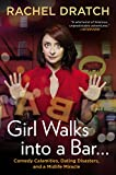 Image of Girl Walks into a Bar . . .: Comedy Calamities, Dating Disasters, and a Midlife Miracle
