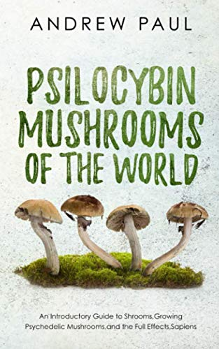 Psilocybin Mushrooms of the World: An Introductory Guide to Shrooms,Growing Psychedelic Mushrooms,and the Full Effects,Sapiens