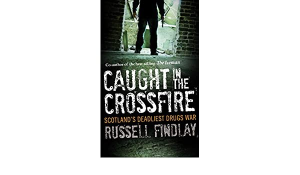 Caught in the Crossfire: Scotlands Deadliest Drugs War ...
