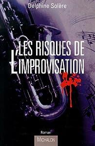 Les risques de l'improvisation par Delphine Solère