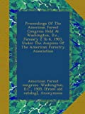 img - for Proceedings Of The American Forest Congress Held At Washington, D.c., January 2 To 6, 1905, Under The Auspices Of The American Forestry Association book / textbook / text book
