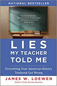 an analysis of the book lies my teacher told by james loewen In lies my teacher told me, james w loewen brings history alive in all its complexity and ambiguity beginning with pre-columbian history and ranging over characters .