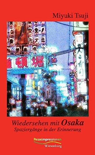 Wiedersehen mit Osaka: Spaziergänge in der Erinnerung (Reiseimpressionen)