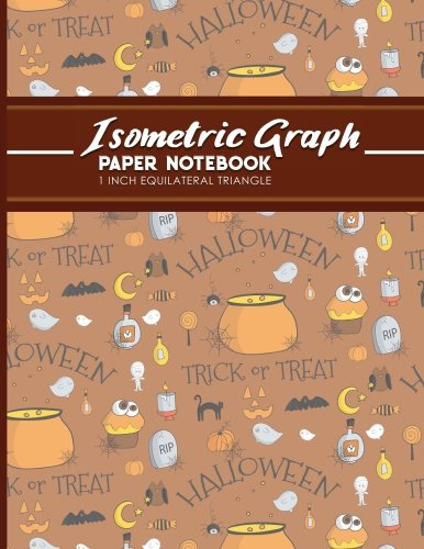 Isometric Graph Paper Notebook: 1 Inch Equilateral Triangle: Isometric Composition Notebook, Isometric Graphing Paper, Isometric Lined Paper, Cute Halloween Cover, 8.5
