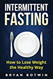 Intermittent Fasting: How to Lose Weight the Healthy Way