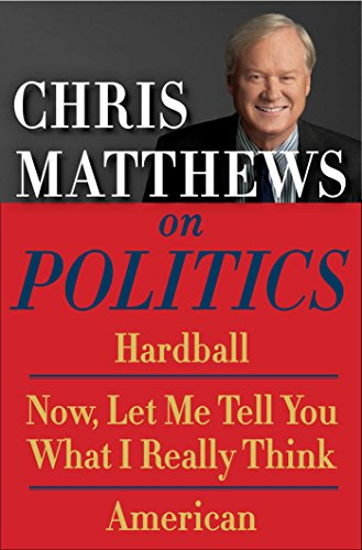 Chris Matthews on Politics E-book Box Set: Hardball, Now, Let Me Tell You What I Really Think, and American