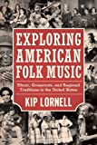 By Kip Lornell Exploring American Folk Music: Ethnic, Grassroots, and Regional Traditions in the United States (Ame (3rd Edition)