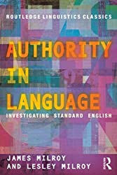 Authority in Language: Investigating Standard English (Routledge Linguistics Classics)