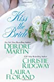 Kiss the Bride, Deirdre Martin and Christie Ridgway, 075827288X