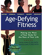 Age-Defying Fitness: Making the Most of Your Body for the Rest of Your Life