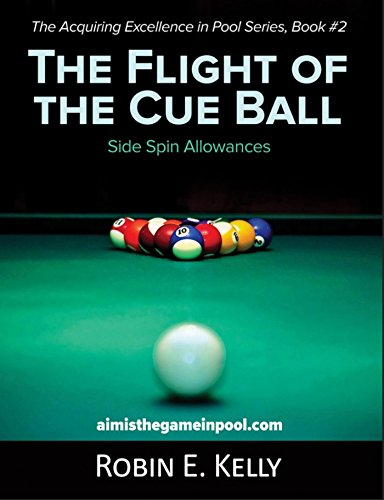 The Flight of the Cue Ball : Side Spin Allowances (The Acquiring Excellence in Pool Series Book 2) ()