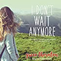 I Don't Wait Anymore: Letting Go of Expectations and Grasping God's Adventure for You Audiobook by Grace Thornton Narrated by Randye Kaye