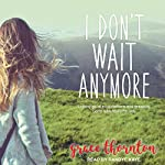 I Don't Wait Anymore: Letting Go of Expectations and Grasping God's Adventure for You   Grace Thornton