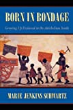 img - for Born in Bondage: Growing Up Enslaved in the Antebellum South book / textbook / text book