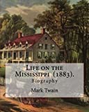 Image of Life on the Mississippi  (1883).  By: Mark Twain: Life on the Mississippi (1883) is a memoir by Mark Twain of his days as a steamboat pilot on the ... American Civil War, and also a travel book.