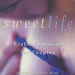 Sweet Life: Erotic Fantasies for Couples Audiobook