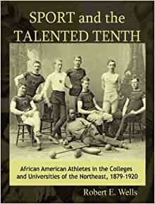Sport and the Talented Tenth: African American Athletes at ...