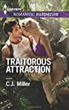 Traitorous Attraction, C. J. Miller, 0373278713