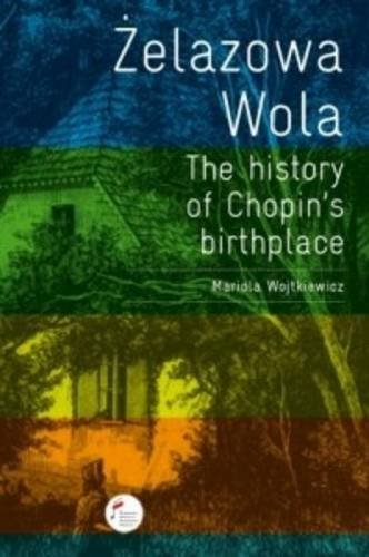 Download Zelazowa Wola - The History of Chopin's Birthplace PDF