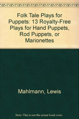 Folk Tale Plays for Puppets: 13 Royalty-Free Plays for Hand Puppets, Rod Puppets, or Marionettes