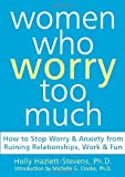 Women Who Worry Too Much, Holly Hazlett-Stevens and Michelle G. Craske, 1572244127