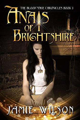 Anais of Brightshire (The Blood Mage Chronicles Book 1) by [Wilson, Jamie]
