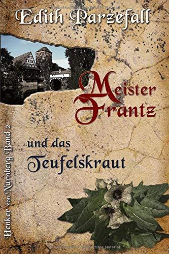 Meister Frantz und das Teufelskraut (Henker von Nürnberg, Band 2)
