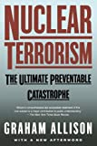 Nuclear Terrorism: The Ultimate Preventable Catastrophe, Graham Allison, 0805078525