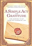 img - for A Simple Act of Gratitude: How Learning to Say Thank You Changed My Life by Kralik, John (December 27, 2011) Paperback book / textbook / text book