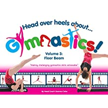 Head Over Heels About Gymnastics Volume 3 Floor Beam
