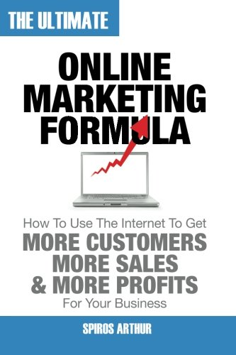 Download The Ultimate Online Marketing Formula: How To Use The Internet To Get More Customers, More Sales, and More Profits For Your Business pdf