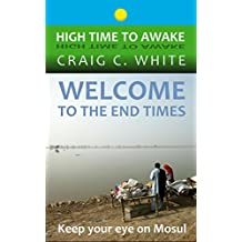 WELCOME TO THE END TIMES: Keep your eye on Mosul (High Time to Awake Book 9)