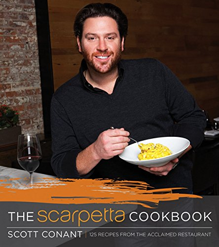 The Scarpetta Cookbook: 175 Recipes from the Acclaimed Restaurant by Scott Conant
