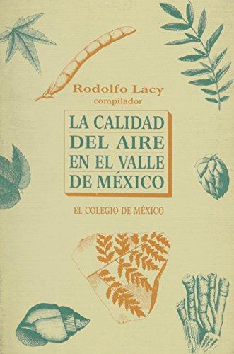 La calidad del aire en el valle de Mxico (Estudios Demograficos, Urbanos y Ambientales) (Spanish Edition)