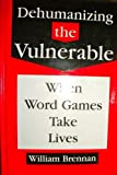 Dehumanizing the Vulnerable, William Brennan, 0829408223