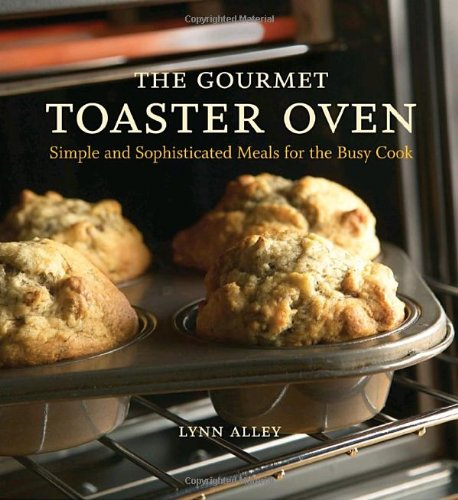 Price comparison product image The Gourmet Toaster Oven: Simple and Sophisticated Meals for the Busy Cook