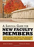 A Survival Guide for New Faculty Members : Outlining the Keys to Success for Promotion and Tenure, Bakken, Jeffrey/P and Simpson, Cynthia G., 0398086303