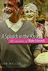 A Splurch in the Kisser: The Movies of Blake Edwards (Wesleyan Film)
