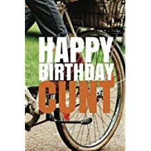 """""""HAPPY BIRTHDAY, CUNT!"""" A fun, rude, playful DIY birthday card (EMPTY BOOK), 50 pages, 6x9 inches"""