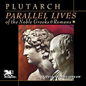 Parallel Lives of the Noble Greeks and Romans Hörbuch