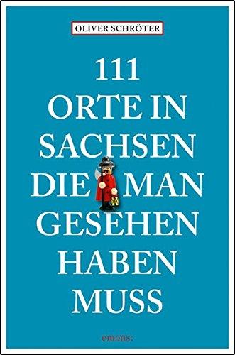 111 Orte in Sachsen die man gesehen haben muss