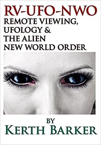 RV-UFO-NWO Remote Viewing, Ufology & The Alien New World Order: Kerth Barker: 9781717319678: Amazon.com: Books