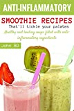 Anti-Inflammatory Smoothie Recipes that'll Tickle Your Palates: Hearty and healing smoothies filled with anti-inflammatory ingredients