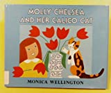 Molly Chelsea and Her Calico Cat, Monica Wellington, 0525444033
