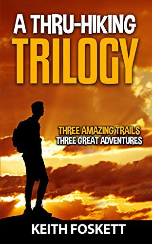 A Thru-Hiking Trilogy: Three Trails - Three Adventures - A Three Book Compilation (Outdoor Adventure Book 5) cover