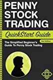 Penny Stock: Trading QuickStart Guide - The Simplified Beginner's Guide to Penny Stock Trading