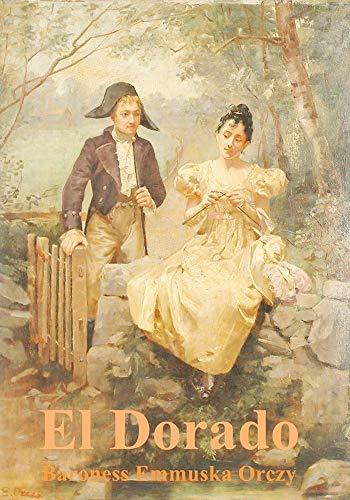 El Dorado - (ANNOTATED) Original, Unabridged, Complete, Enriched [Oxford University Press]