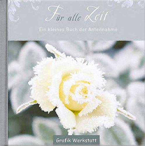 Für alle Zeit: Ein kleines Buch der Anteilnahme Gebundenes Buch – 1. August 2014 Grafik Werkstatt Bielefeld 3862293173 Geschenkband Geschenkband / Trauer