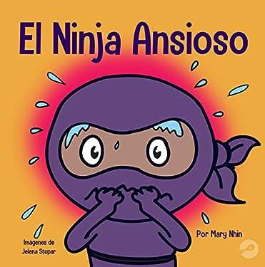 El Ninja Ansioso: Un libro para manejar la ansiedad y las emociones difíciles (Ninja Life Hacks nº 11) (Spanish Edition)