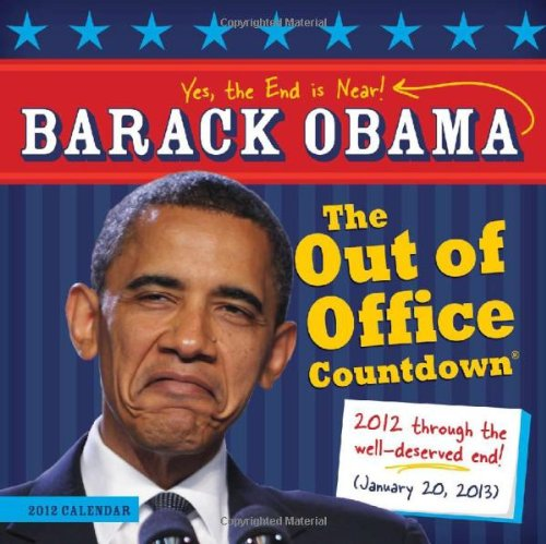 2012 Barack Obama Out of Office Countdown wall calendar: Yes, The End is (Barack Obama Calendar)